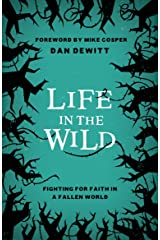 Life in the Wild: Fighting For Faith in a Fallen World Kindle Edition