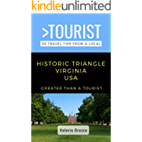 Greater Than a Tourist- Historic Triangle Virginia USA: 50 Travel Tips from a Local