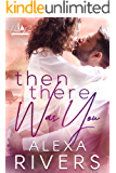 Then There Was You: An Opposites Attract Small Town Romance (Haven Bay Book 1)