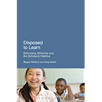Disposed to Learn: Schooling, Ethnicity and the Scholarly Habitus