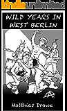 WILD YEARS IN WEST BERLIN