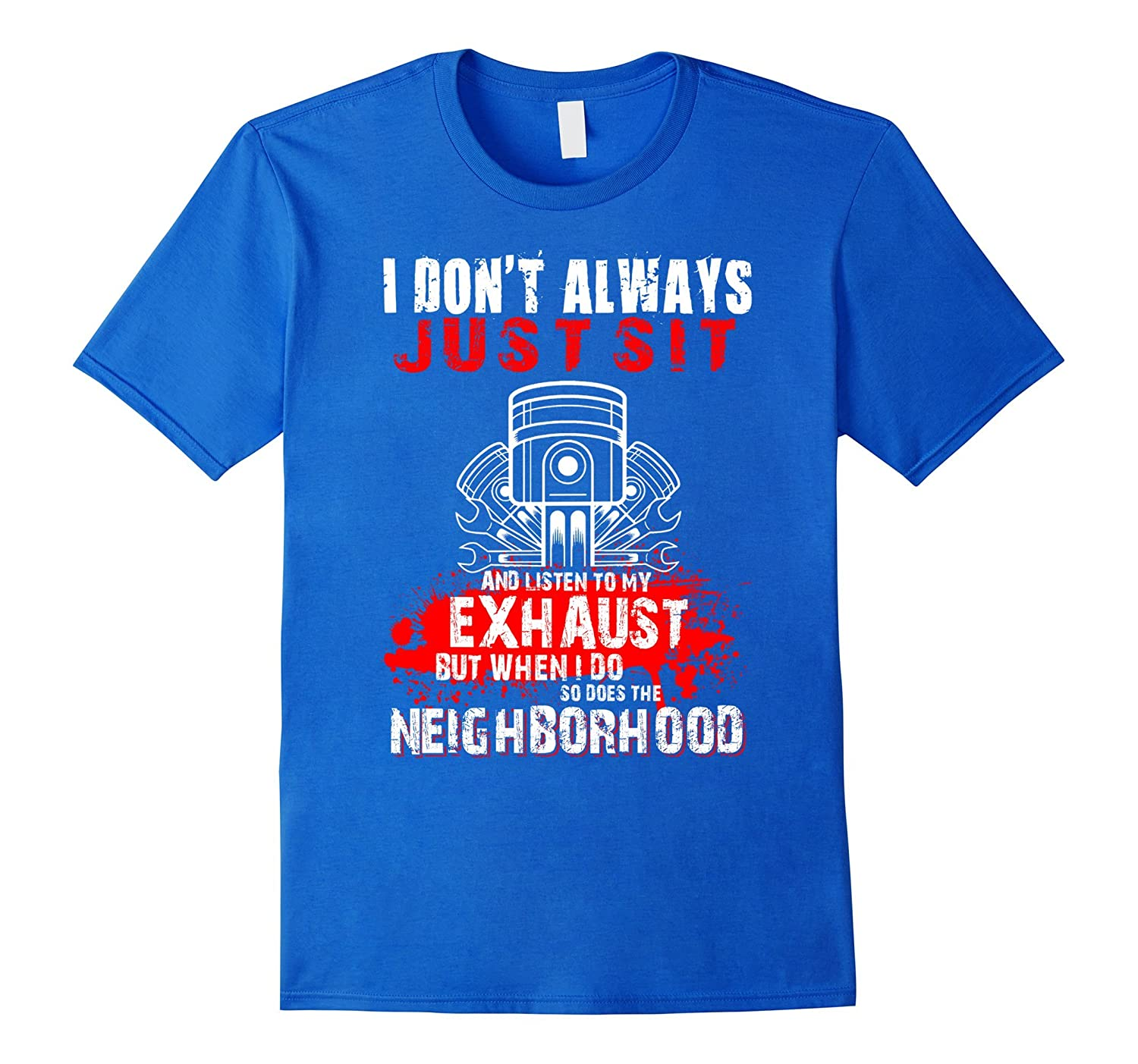 I Don't Always Just Sit And Listen To My Exhaust Shirt
