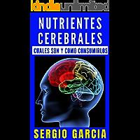 Nutrientes Cerebrales, Cuales Son y Como Consumirlos: Incrementa tu Conocimiento