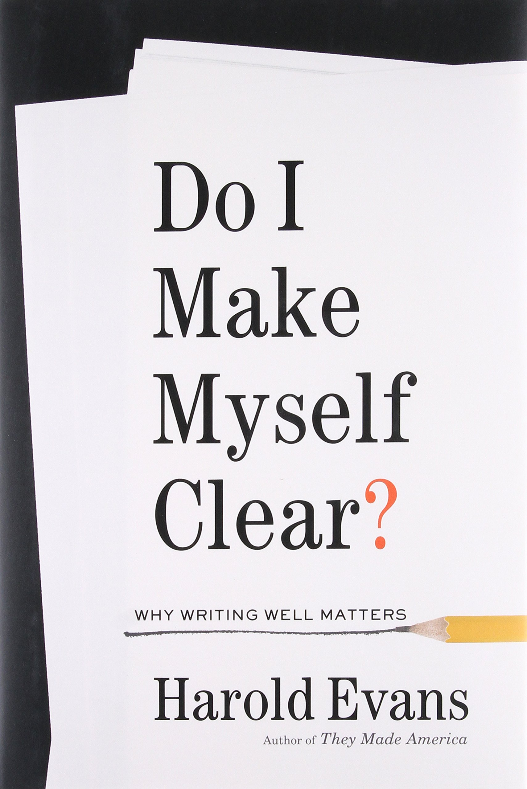 Do i make myself clear why writing well matters harold evans do i make myself clear why writing well matters harold evans 9780316277174 amazon books solutioingenieria