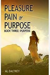 Pleasure, Pain or Purpose: Book Three: Purpose (Pleasure Pain or Purpose 3) Kindle Edition