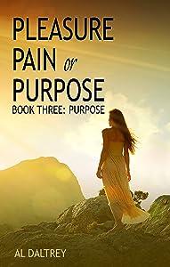 Pleasure, Pain or Purpose: Book Three: Purpose (Pleasure Pain or Purpose 3)