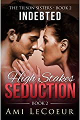 Indebted: High Stakes Seduction - Book 2 - Angela (The Tilson Sisters) Kindle Edition