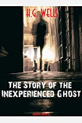 The Story of the Inexperienced Ghost (H.G. Wells Definitive Collection Book 12) (English Edition) Edición Kindle