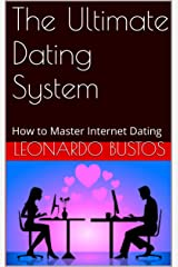 The Ultimate Dating System: How to Master Internet Dating