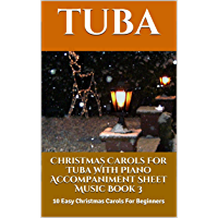Christmas Carols For Tuba With Piano Accompaniment Sheet Music Book 3: 10 Easy Christmas Carols For Beginners book cover