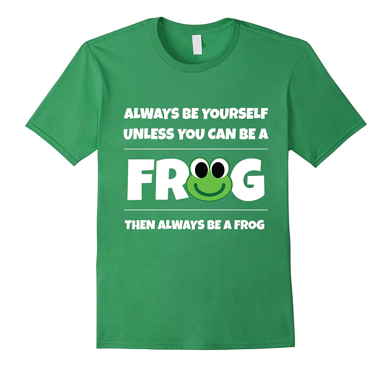 Always be a Frog T-Shirt Cute Funny Gift-PL