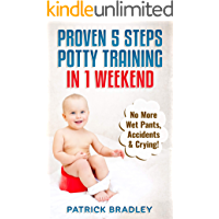 Proven 5-Steps Potty Training In 1 Weekend: No More Wet Pants, Accidents & Crying! (English Edition)