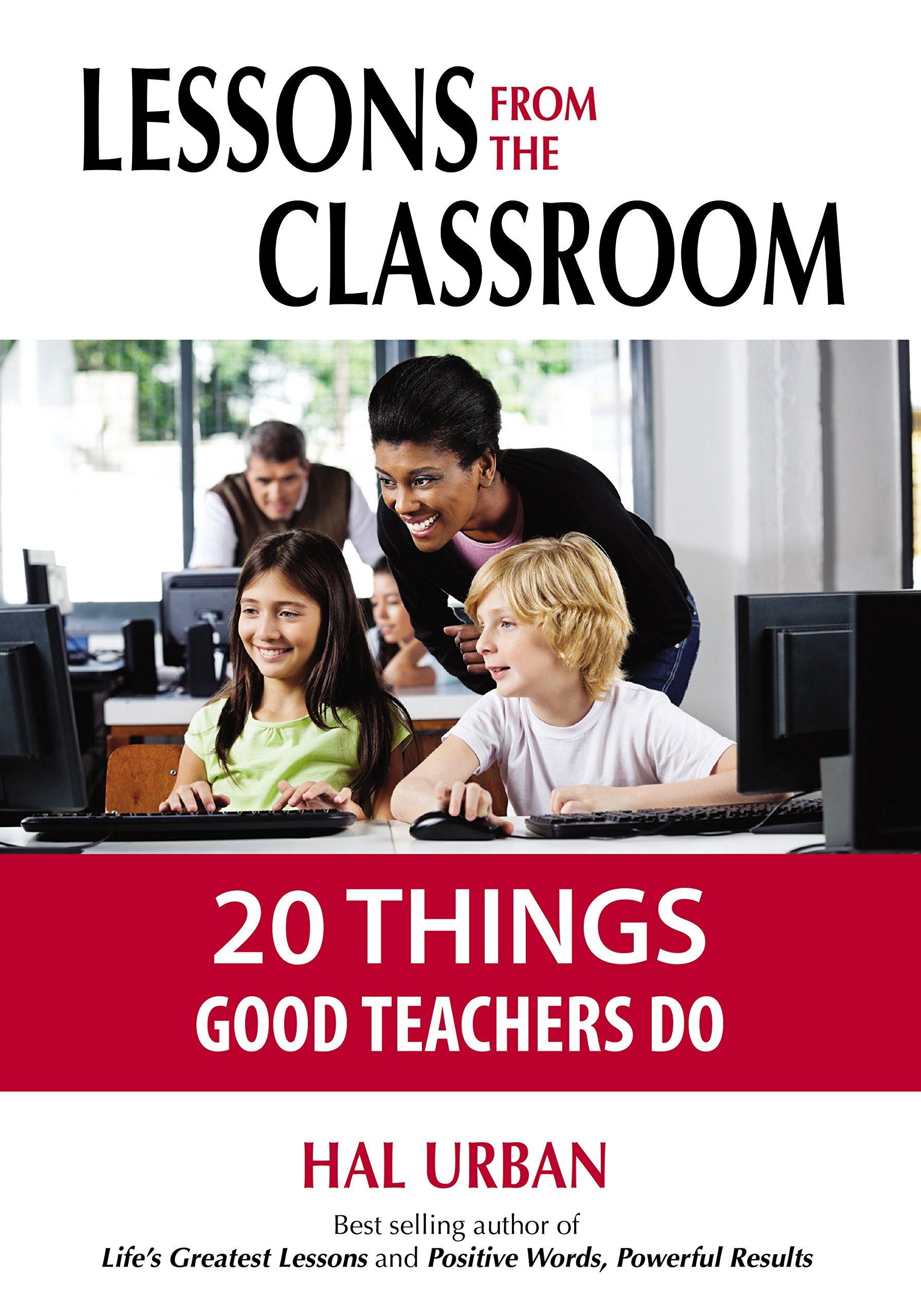 Lessons From The Classroom 20 Things Good Teachers Do Hal Urban 9780965968416 Amazon Books