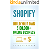 Shopify: How To Make Money Online & Build Your Own $100'000+ Shopify Online Business, Ecommerce, E-Commerce…