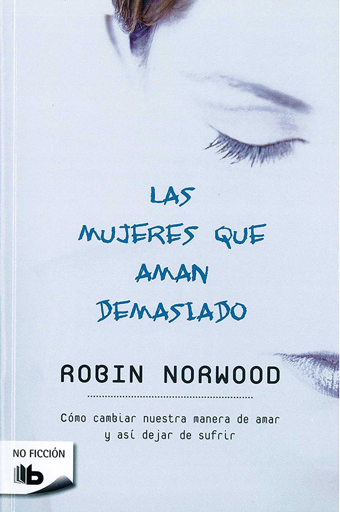 Resultado de imagen de las mujeres que aman demasiado robin norwood