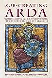 Sub-creating Arda: World-building in J.R.R. Tolkien's Work, its Precursors and its Legacies (Cormarë)