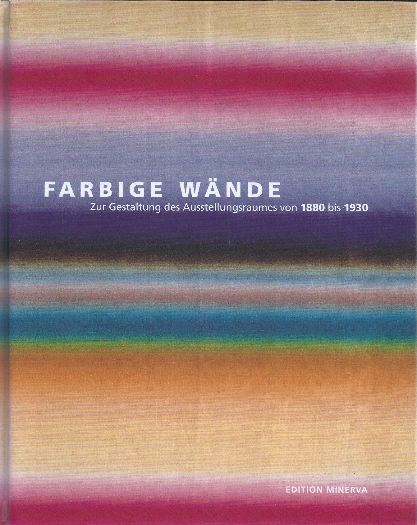 Farbige Wände. Zur Gestaltung des Ausstellungsraumes von 1880-1930