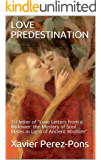 "LOVE PREDESTINATION: 1st letter of ""Love Letters from a Widower: the Mystery of Soul Mates in Light of Ancient Wisdom"""