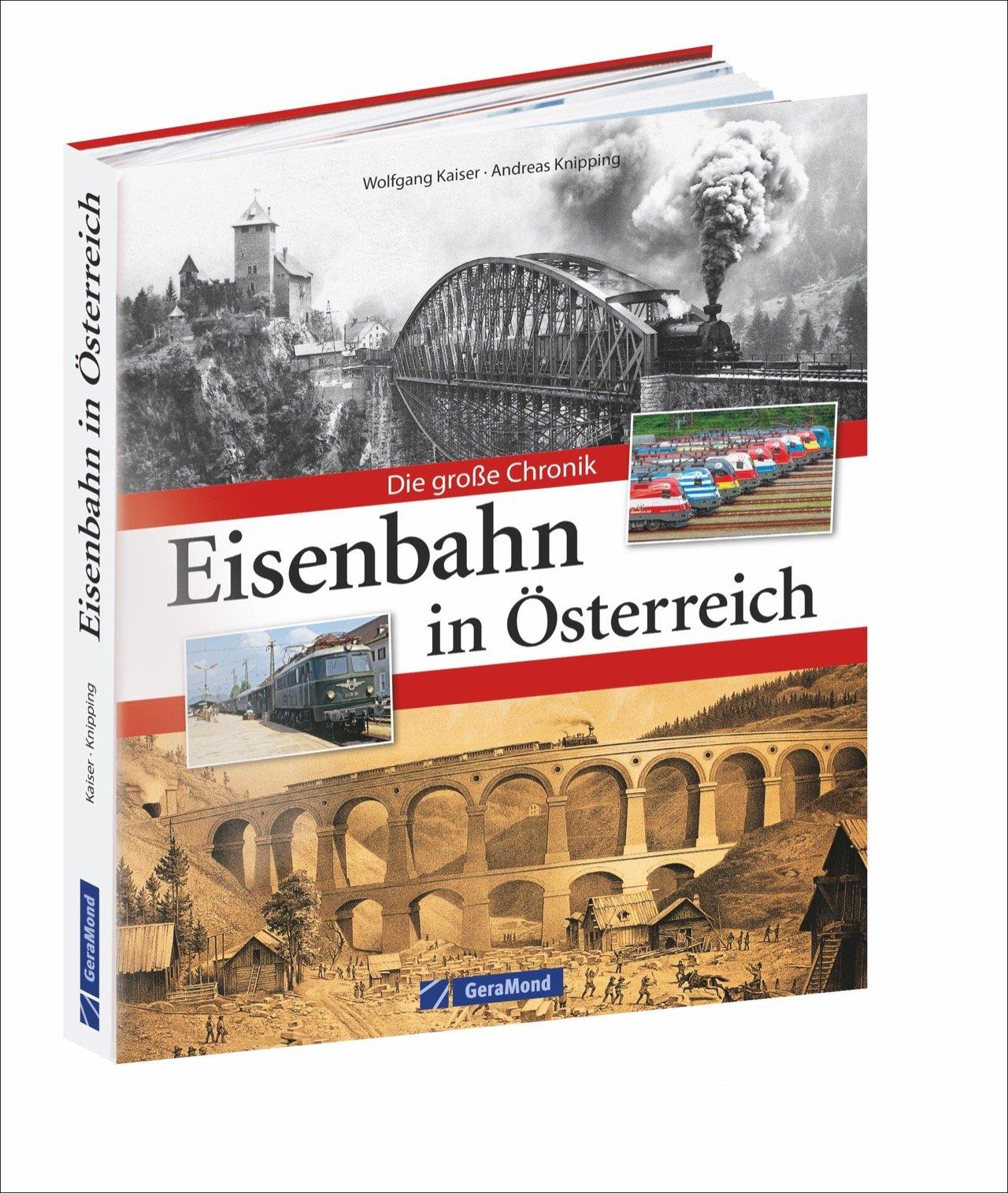 Bahngeschichte Österreichs  Die Eisenbahn In Österreich In Einer Opulenten Chronik. Von Den K. K. Staatsbahnen Bis Zur Heutigen ÖBB. Elektrifizierend