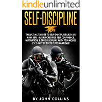 Self-Discipline: The Ultimate Guide to Self-Discipline like a US NAVY SEAL: Gain Incredible Self Confidence, Motivation, & True Discipline with Techniques ... by these Elite Warriors! (English Edition)