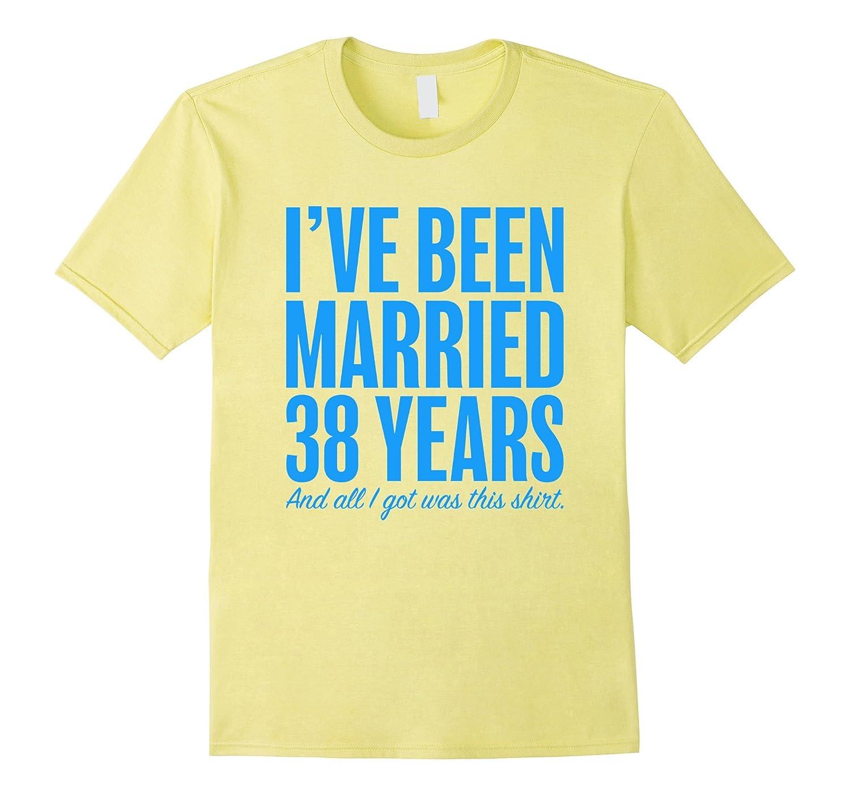 38 Year Wedding Anniversary Gift: 38 Years Married Anniversary Funny Wedding Gift T-Shirt