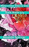 Watercolour Workshop - Batik Water Lily
