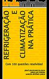 Refrigeração e Climatização na Prática: com 100 questões resolvidas !