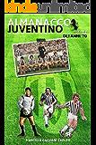 Almanacco Juventino - Volume 5 Gli anni '70 (Almanacco Juventino - Tutte le partite ufficiali della Juventus) (Italian Edition)