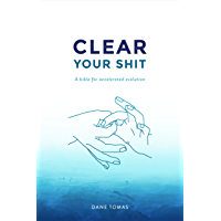 Clear Your Shit: A Bible For Accelerated Evolution