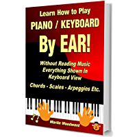 Learn How to Play Piano / Keyboard BY EAR! Without Reading Music - Everything Shown in Keyboard View: Chords - Scales… book cover