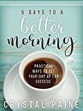 5 Days to a Better Morning: Practical Ways to Set Your Day Up for Success