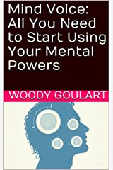 Mind Voice: All You Need to Start Using Your Mental Powers Kindle Edition