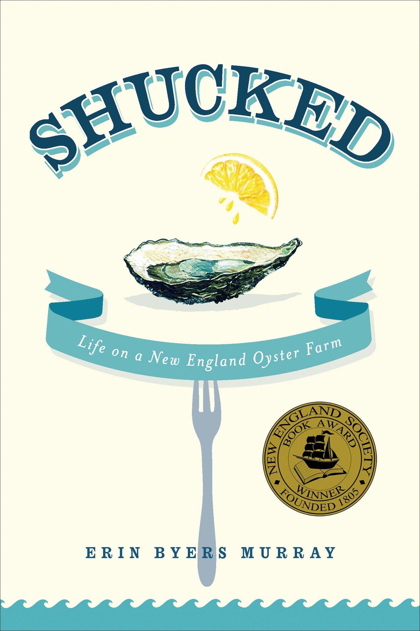 Read Online Shucked: Life on a New England Oyster Farm pdf epub