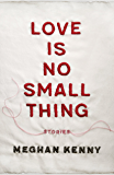Love Is No Small Thing: Stories (Yellow Shoe Fiction)