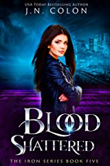 Blood Shattered (The Iron Series Book 5) Kindle Edition