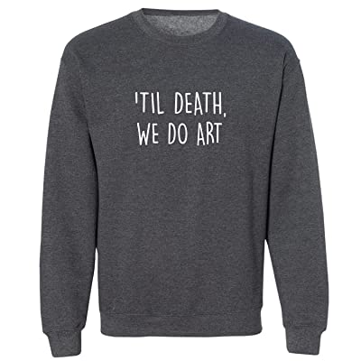 'Til Death, We Do Art Crewneck Sweatshirt