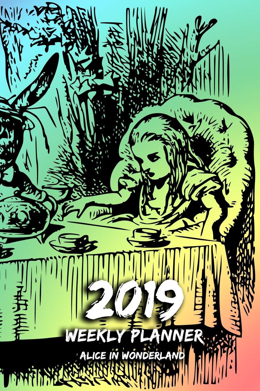 2019 Weekly Planner - Alice in Wonderland: 1 Week per Page ...