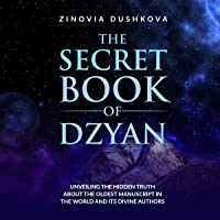 The Secret Book of Dzyan: Unveiling the Hidden Truth about the Oldest Manuscript in the World and Its Divine Authors: Sacred Wisdom, Book 2