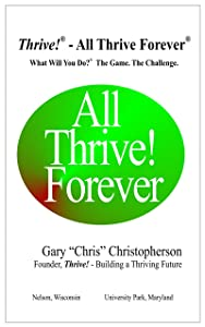 Thrive! - All Thrive Forever: What will you do?  The game.  The challenge.