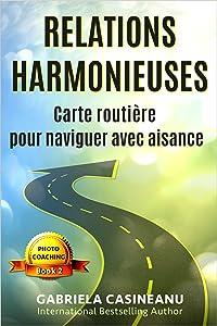 Relations harmonieuses: Carte routière pour naviguer avec aisance (Photo-Coaching t. 2) (French Edition)