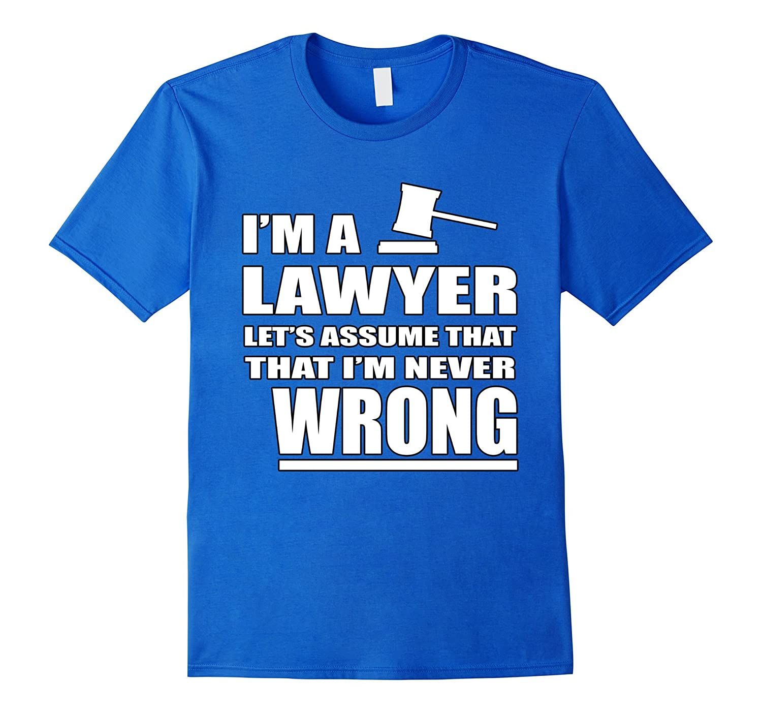 Im A Lawyer Lets Assume That Means Never Wrong T-Shirts-Vaci