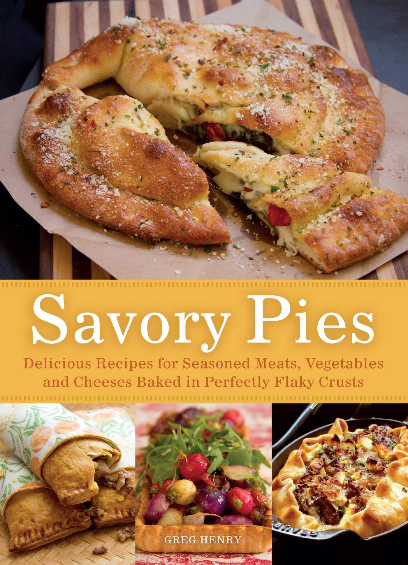 Savory Pies Delicious Recipes For Seasoned Meats Vegetables And