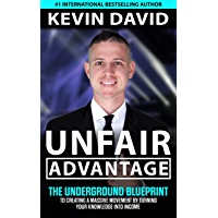Unfair Advantage: The Underground Blueprint to Creating a Massive Movement by Turning Your Knowledge Into Income…