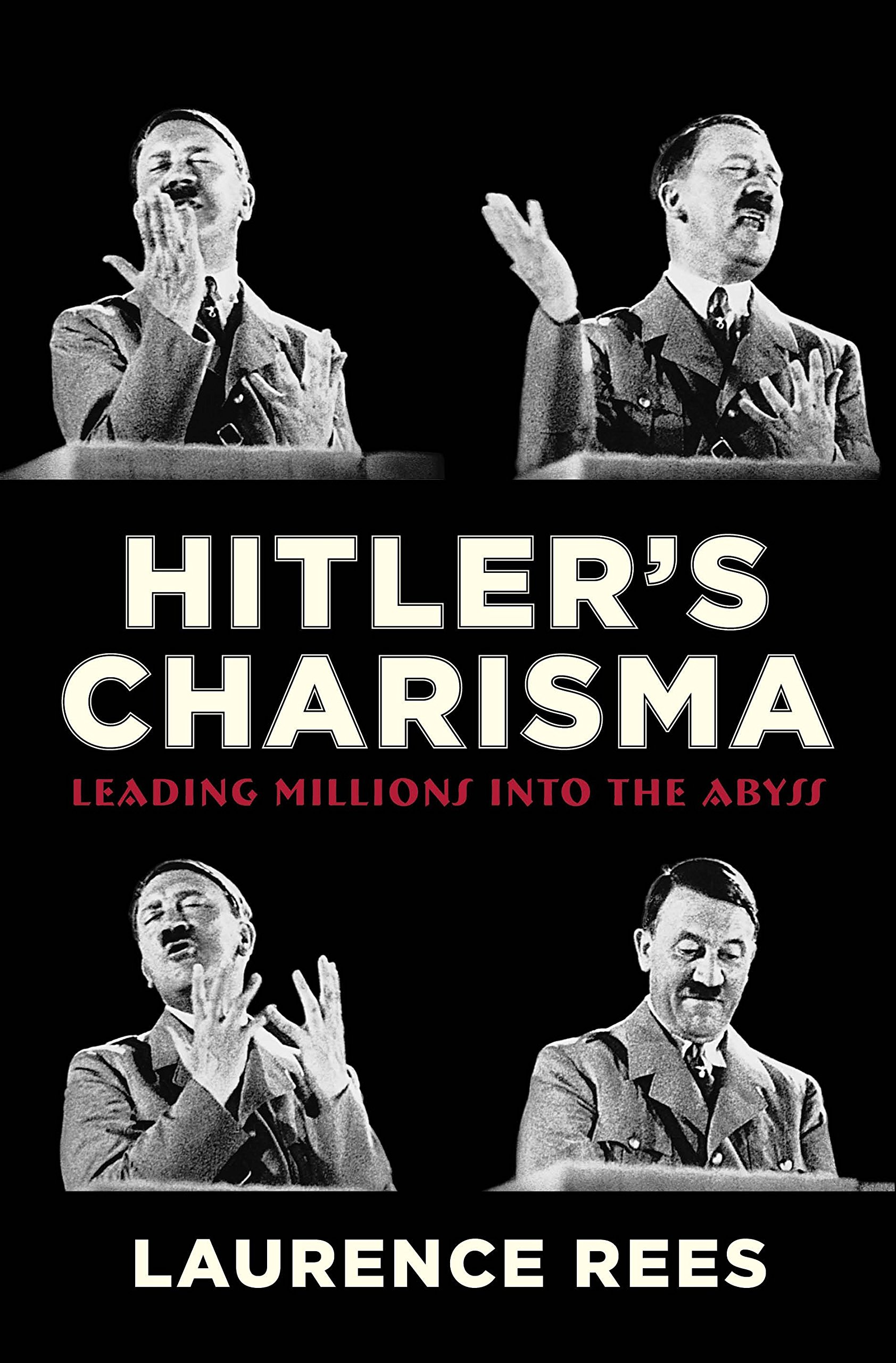 Hitler's Charisma: Leading Millions into the Abyss pdf epub