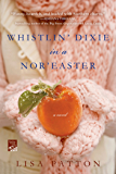 Whistlin' Dixie in a Nor'easter: A Novel (Dixie Series Book 1)