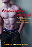 Paranormal Passions: An M/M Anthology featuring Shifters and Vampires