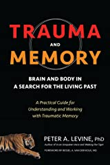 Trauma and Memory: Brain and Body in a Search for the Living Past: A Practical Guide for Understanding and Working with Traumatic Memory Paperback