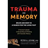 Trauma and Memory: Brain and Body in a Search for the Living Past: A Practical Guide for Understanding and Working with Traum