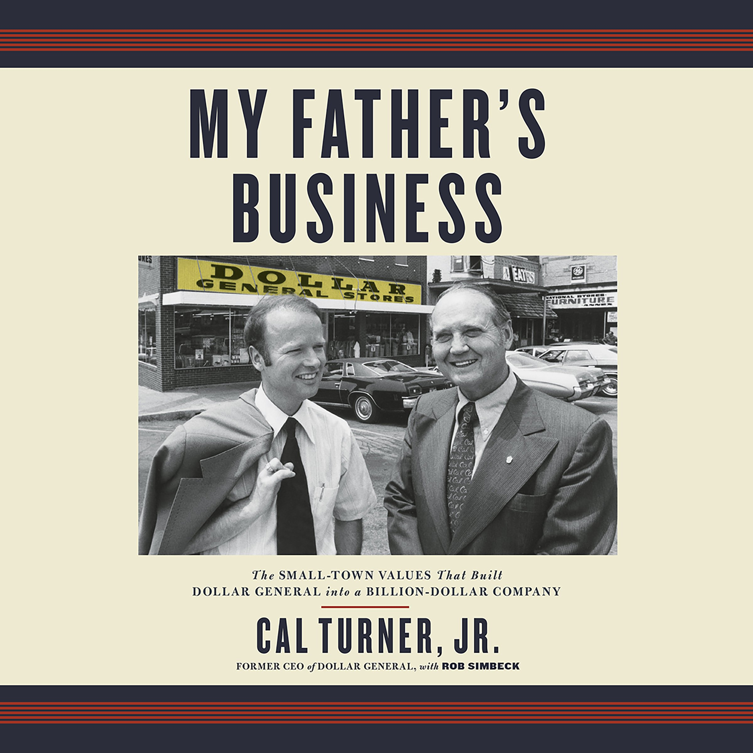 My Father's Business: The Small-Town Values That Built Dollar General into a Billion-Dollar Company