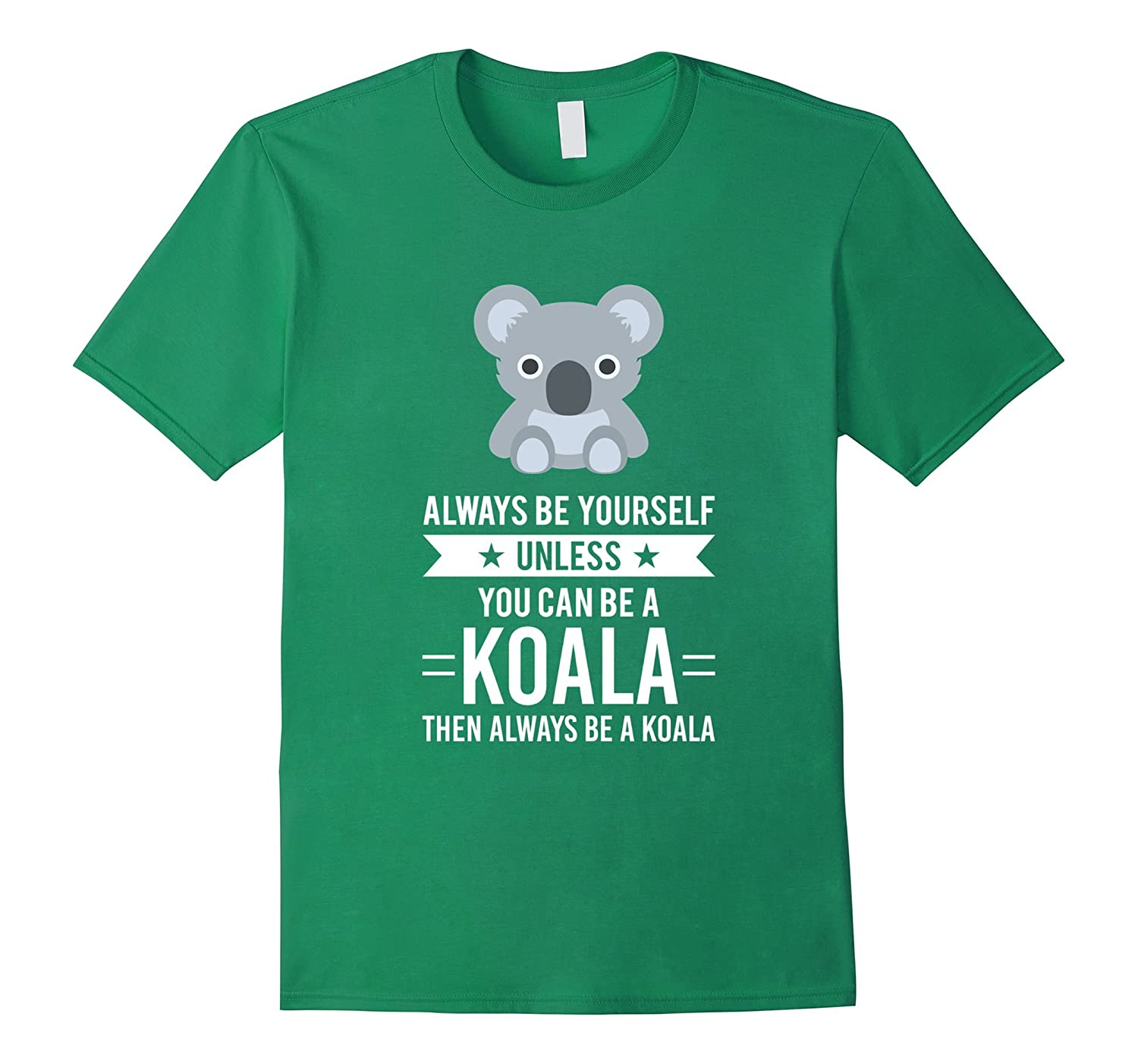 Always Be Yourself Unless You Can Be A Koala T-Shirt-FL